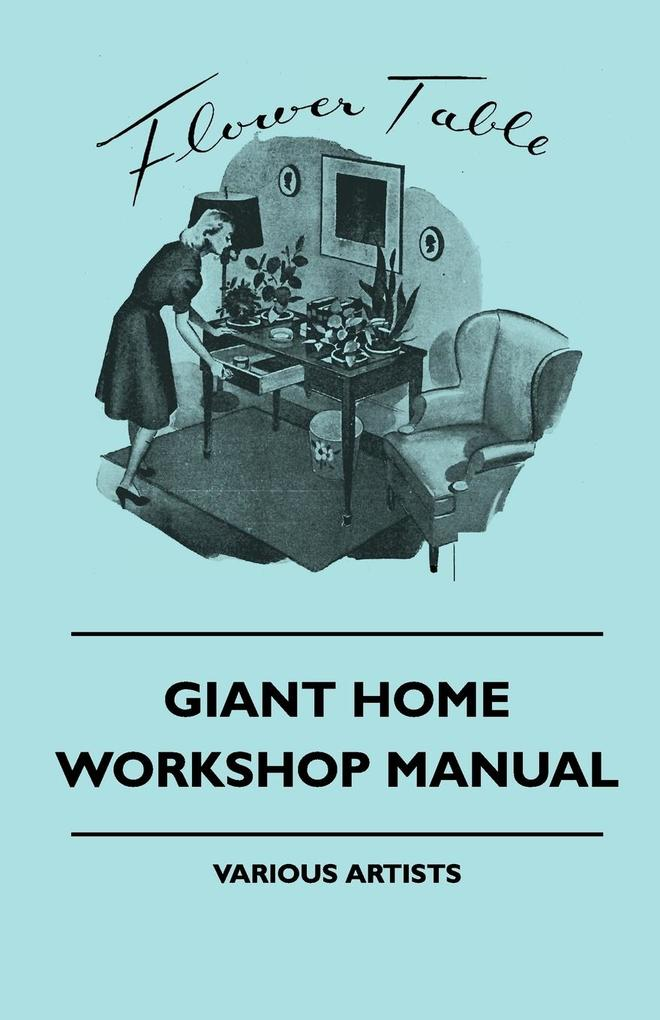 Giant Home Workshop Manual - A Handbook of Tested Projects, Working Methods, and Shop Hints for the Home Workshop Ethusiast, with Directions and Detai als Taschenbuch
