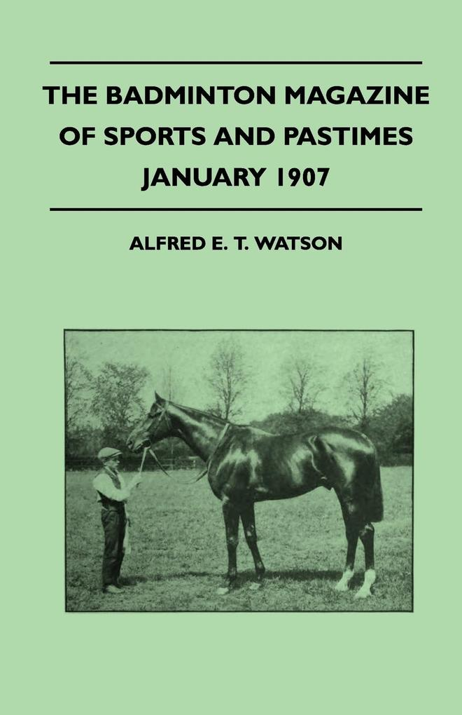 The Badminton Magazine Of Sports And Pastimes - January 1907 - Containing Chapters On als Taschenbuch
