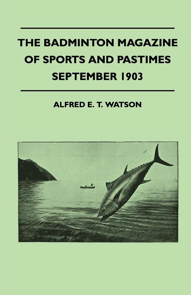 The Badminton Magazine Of Sports And Pastimes - September 1903 - Containing Chapters On als Taschenbuch