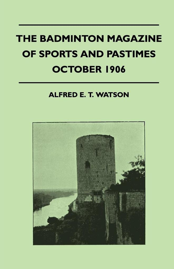 The Badminton Magazine of Sports and Pastimes - October 1906 - Containing Chapters On als Taschenbuch