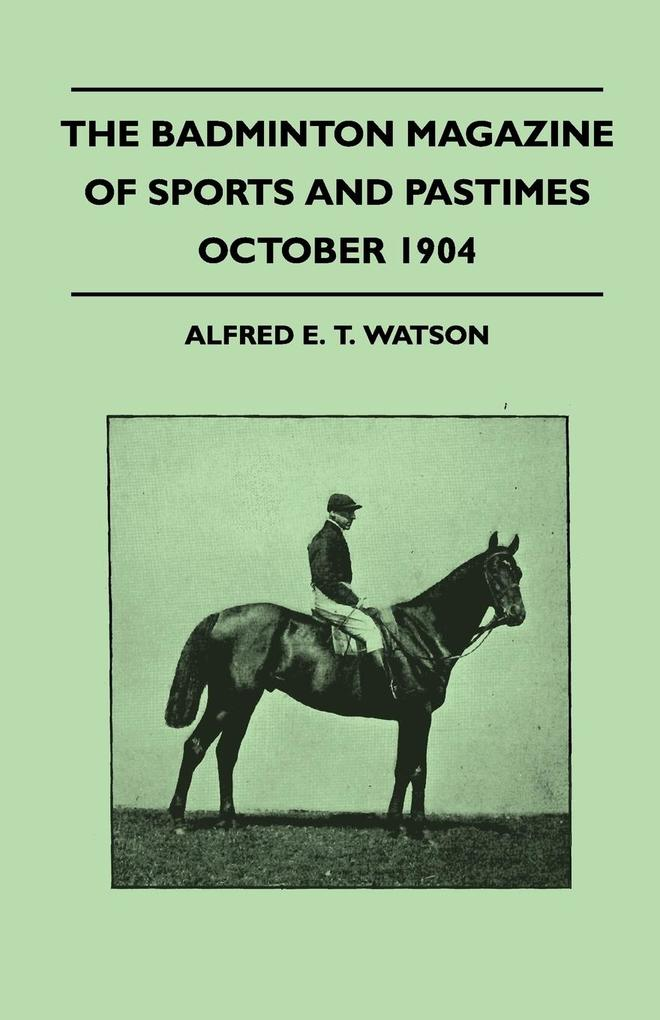 The Badminton Magazine of Sports and Pastimes - October 1904 - Containing Chapters on als Taschenbuch