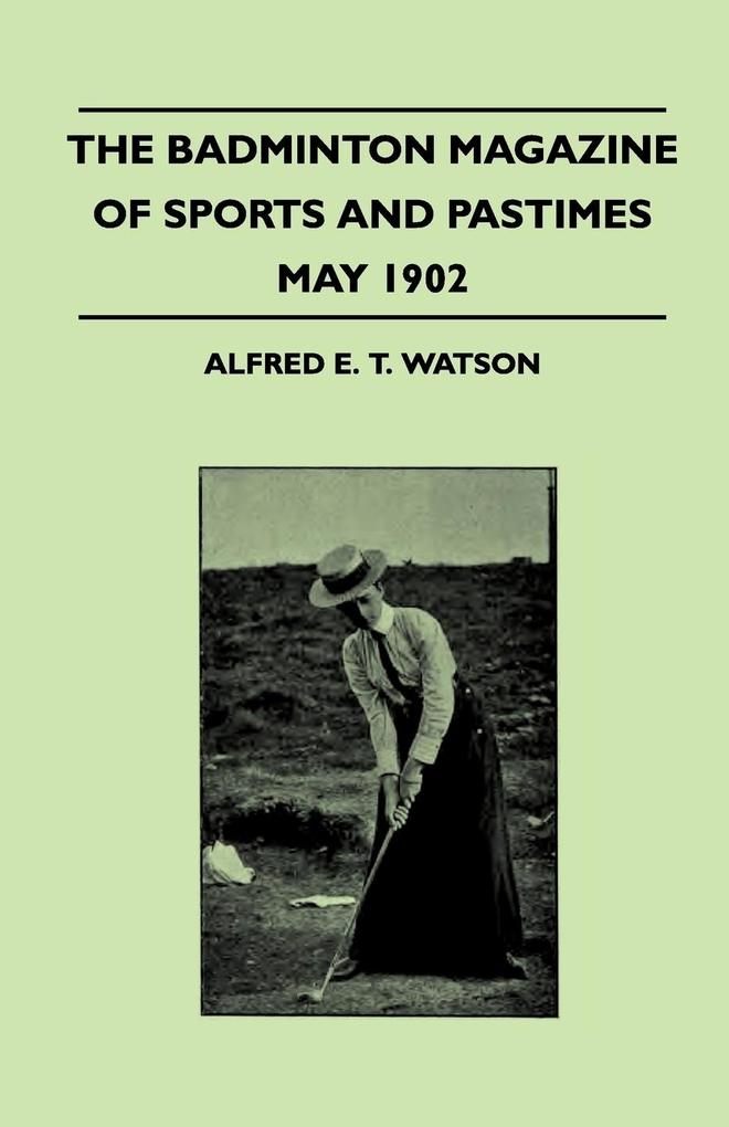 The Badminton Magazine Of Sports And Pastimes - May 1902 - Containing Chapters On als Taschenbuch