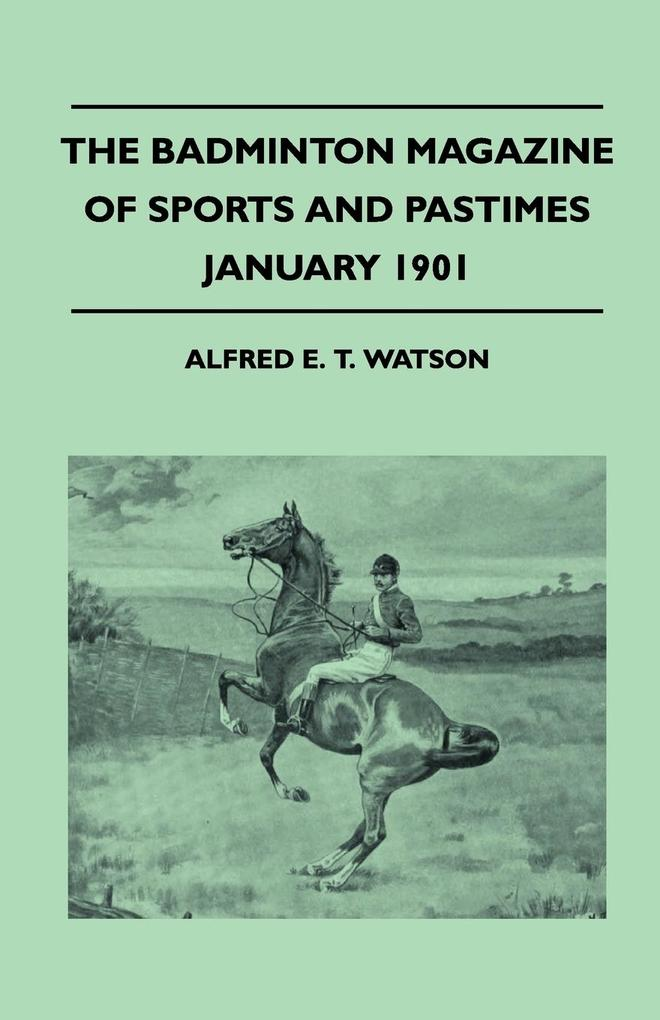The Badminton Magazine Of Sports And Pastimes - January 1901 - Containing Chapters On als Taschenbuch