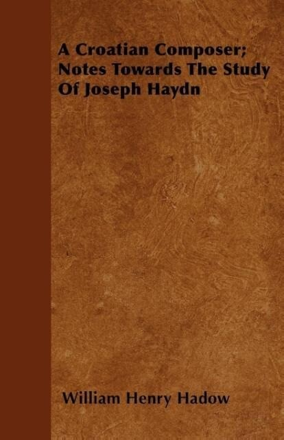 A Croatian Composer; Notes Towards The Study Of Joseph Haydn als Taschenbuch