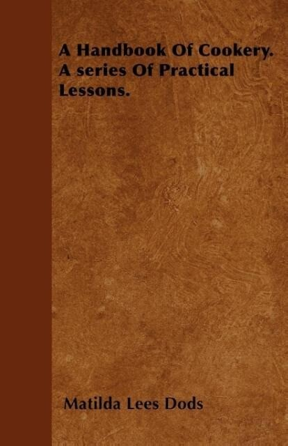 A Handbook Of Cookery. A series Of Practical Lessons. als Taschenbuch