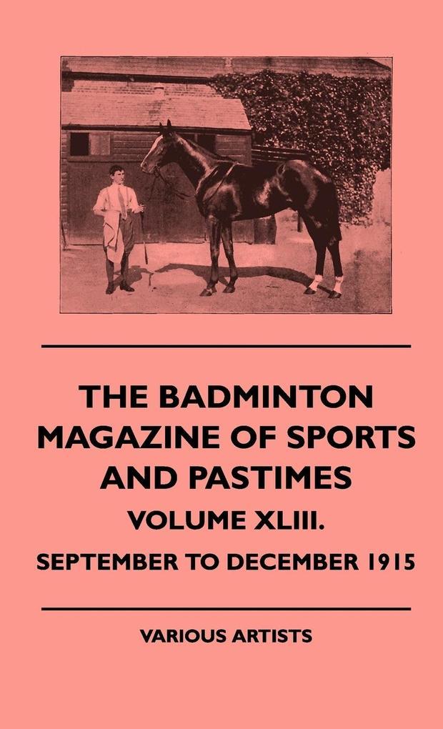 The Badminton Magazine of Sports and Pastimes - Volume XLIII. - September to December 1915 als Buch (gebunden)