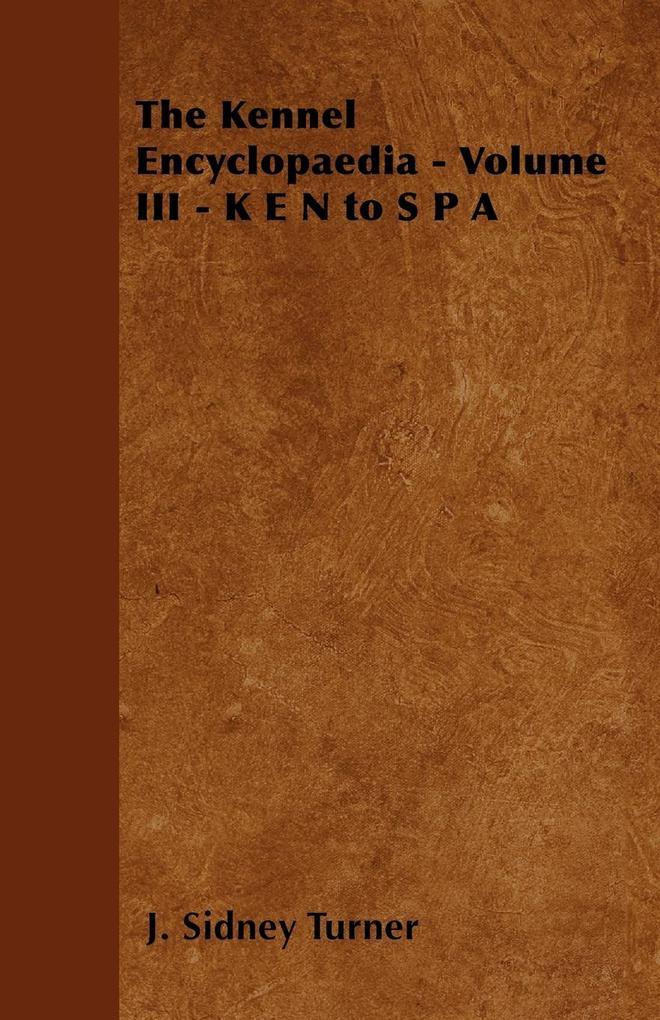 The Kennel Encyclopaedia - Volume III - K E N to S P A als Taschenbuch