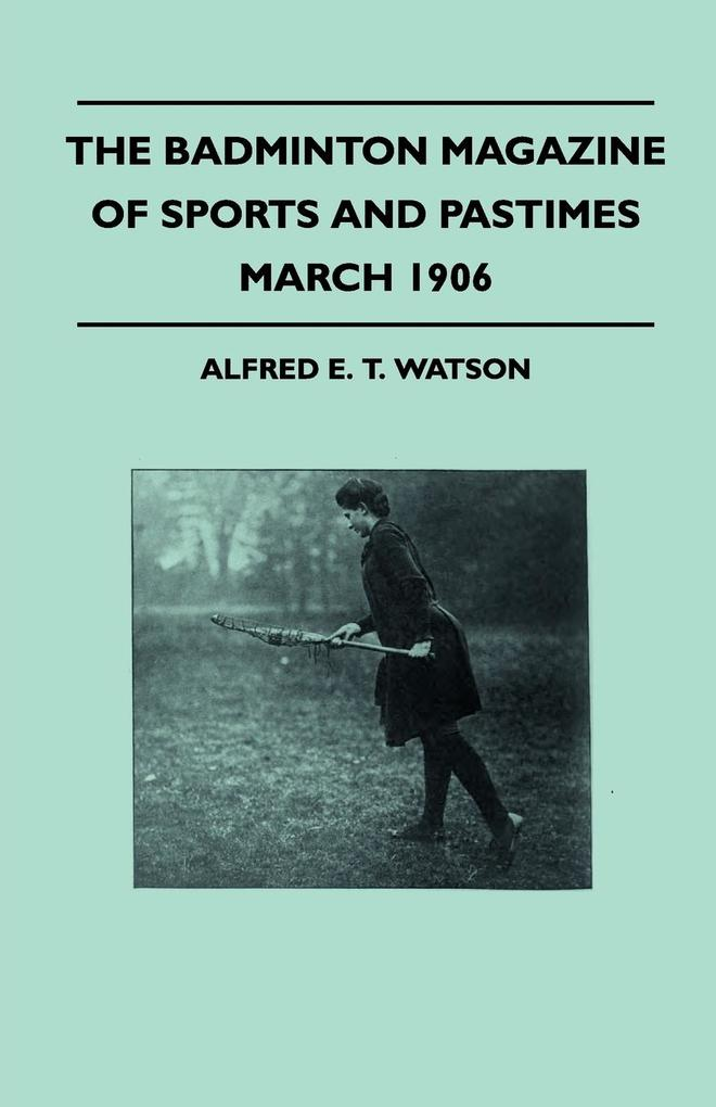 The Badminton Magazine Of Sports And Pastimes - March 1906 - Containing Chapters On als Taschenbuch
