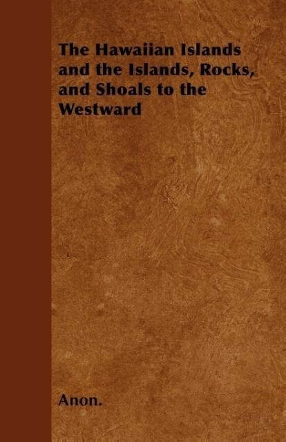 The Hawaiian Islands and the Islands, Rocks, and Shoals to the Westward als Taschenbuch