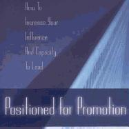 Positioned for Promotion: How to Increase Your Influence and Capacity to Lead als Taschenbuch