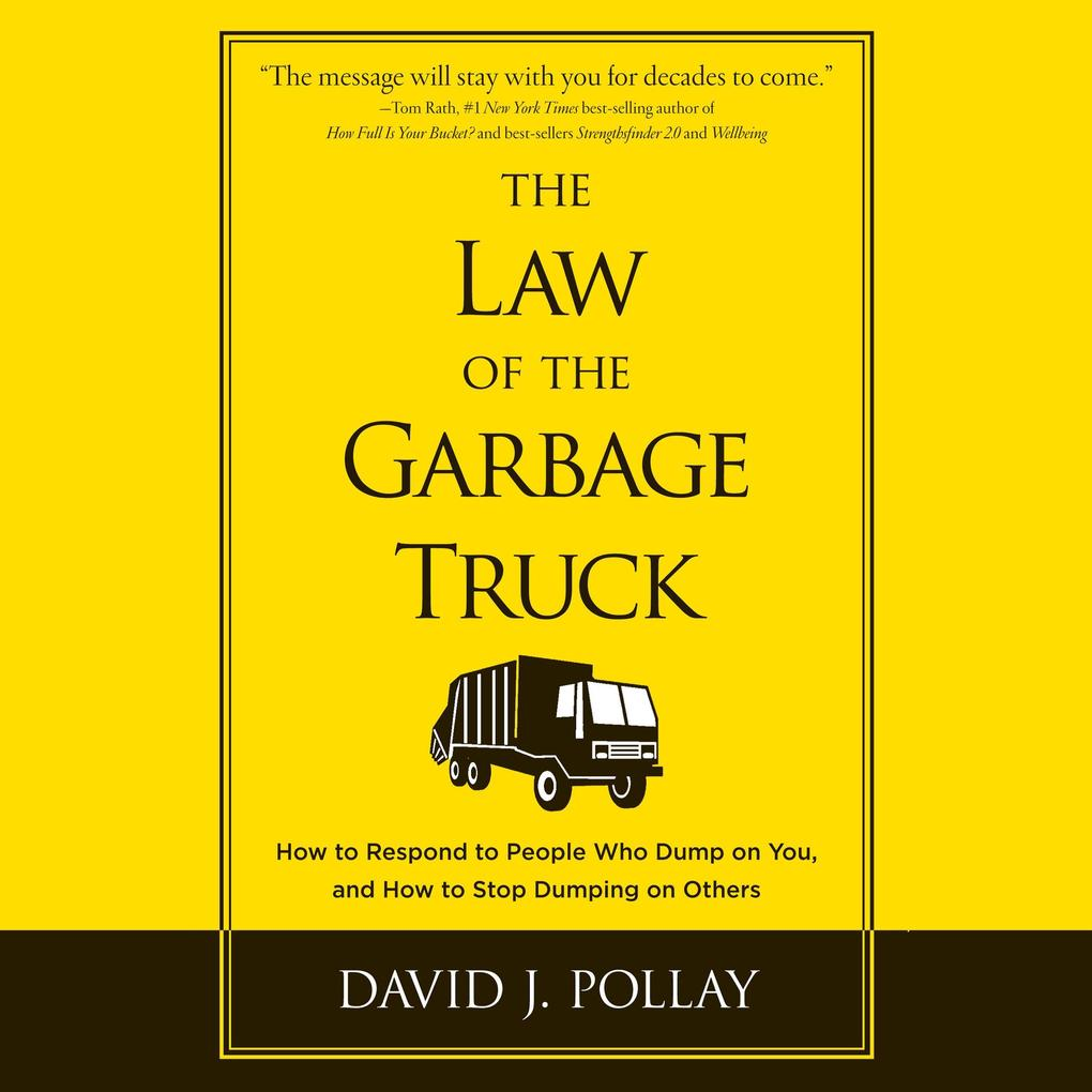 The Law the Garbage Truck: How to Respond to People Who Dump on You, and How to Stop Dumping on Others als Hörbuch CD