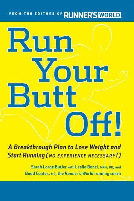 Run Your Butt Off!: A Breakthrough Plan to Shed Pounds and Start Running (No Experience Necessary!) als Taschenbuch