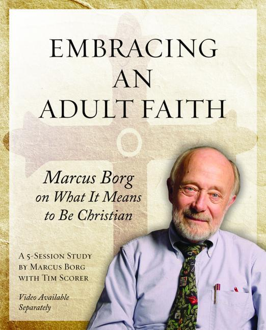 Embracing an Adult Faith: Marcus Borg on What It Means to Be Christian: A 5-Session Study als Taschenbuch