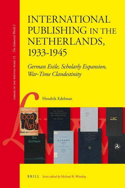 International Publishing in the Netherlands, 1933-1945: German Exile, Scholarly Expansion, War-Time Clandestinity als Buch (gebunden)