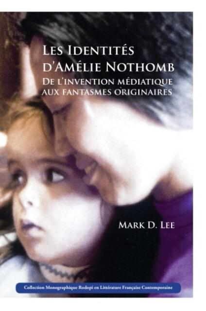 Les Identites D Amelie Nothomb: de L Invention Mediatique Aux Fantasmes Originaires als Taschenbuch