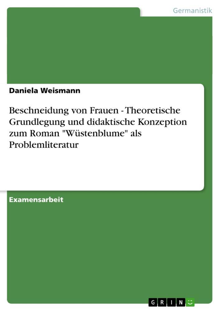 """Beschneidung von Frauen - Theoretische Grundlegung und didaktische Konzeption zum Roman """"Wüstenblume"""" als Problemliteratur als Taschenbuch"""