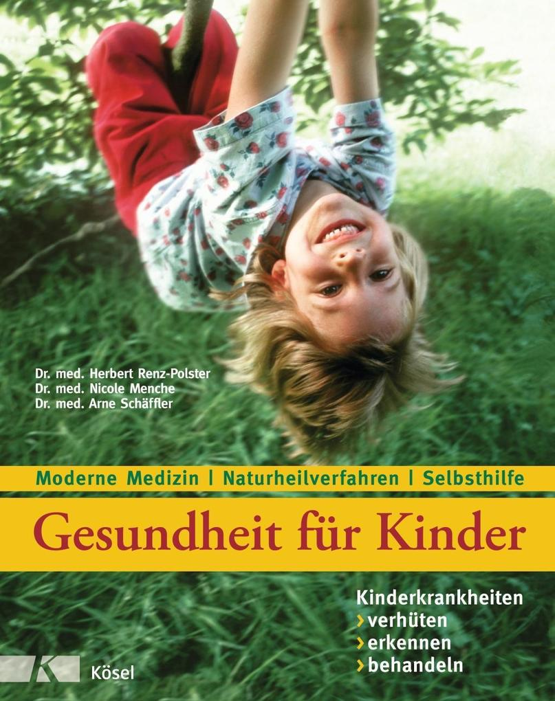 Gesundheit für Kinder: Kinderkrankheiten verhüten, erkennen, behandeln als Buch (gebunden)