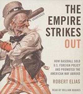 The Empire Strikes Out: How Baseball Sold U.S. Foreign Policy and Promoted the American Way Abroad als Hörbuch CD