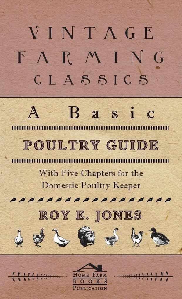 A Basic Poultry Guide - With Five Chapters For The Domestic Poultry Keeper als Buch (gebunden)