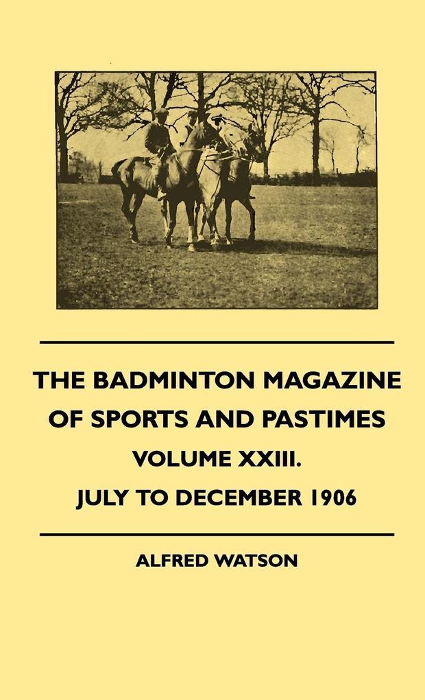 The Badminton Magazine Of Sports And Pastimes - Volume XXIII. - July To December 1906 als Buch (gebunden)