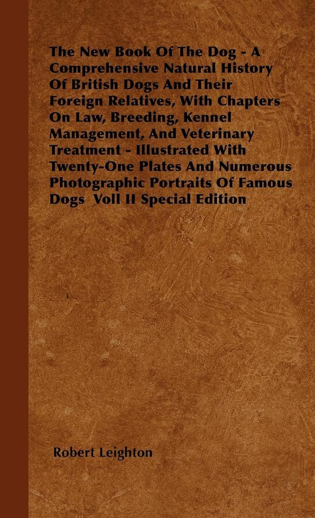 The New Book Of The Dog - A Comprehensive Natural History Of British Dogs And Their Foreign Relatives, With Chapters On Law, Breeding, Kennel Management, And Veterinary Treatment - Illustrated With Twenty-One Plates And Numerous Photographic Portraits Of als Buch (gebunden)
