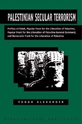 Palestinian Secular Terrorism: Profiles of Fatah, Popular Front for the Liberation of Palestine, Popular Front for the Liberation of Palestine - Gener als Taschenbuch