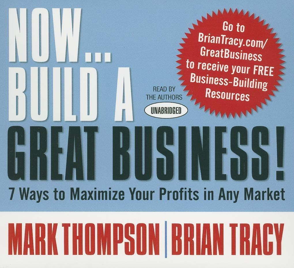 Now Build a Great Business: 7 Ways to Maximize Your Profits in Any Market als Hörbuch CD