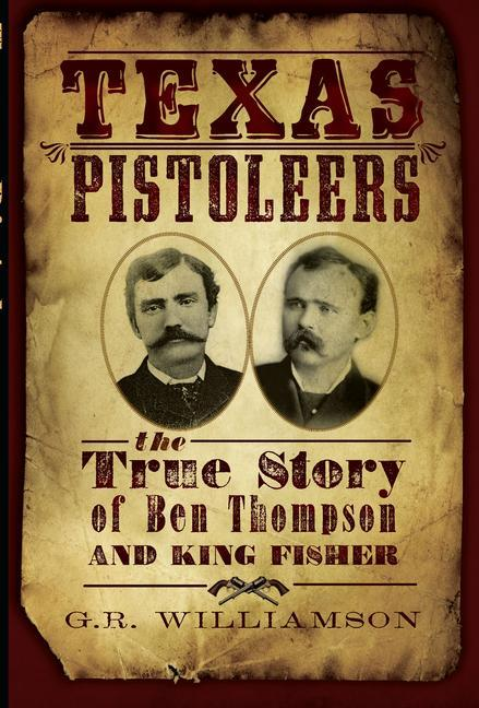 Texas Pistoleers: The True Story of Ben Thompson and King Fisher als Taschenbuch