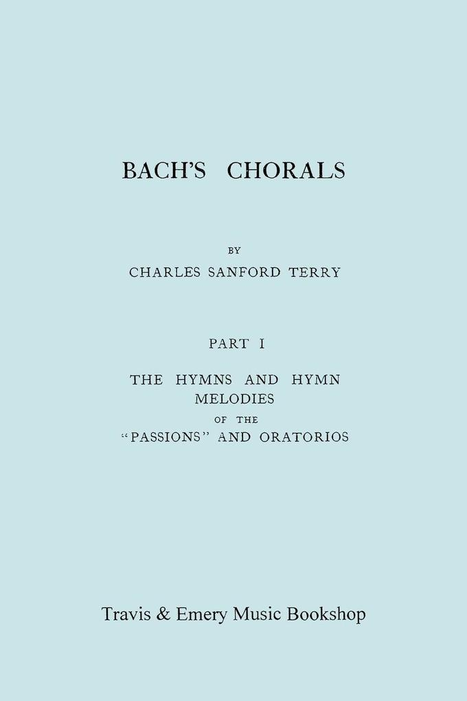 Bach's Chorals. Part 1 - The Hymns and Hymn Melodies of the Passions and Oratorios. [Facsimile of 1915 Edition]. als Taschenbuch