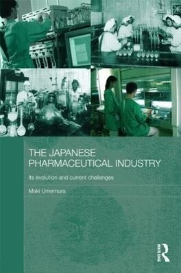 The Japanese Pharmaceutical Industry: Its Evolution and Current Challenges als Buch (gebunden)