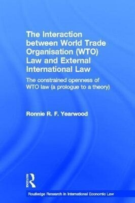 The Interaction between World Trade Organisation (WTO) Law and External International Law als Buch (gebunden)
