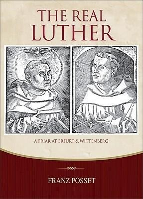 The Real Luther: A Friar at Erfurt and Wittenberg als Taschenbuch