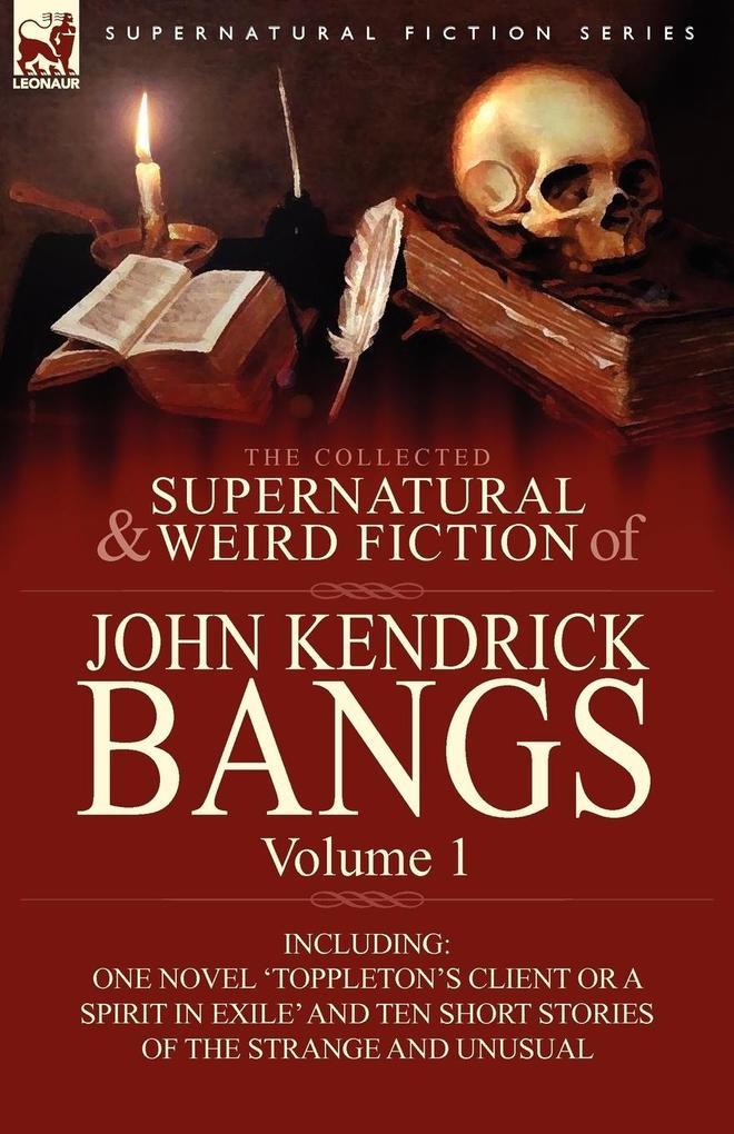The Collected Supernatural and Weird Fiction of John Kendrick Bangs als Taschenbuch