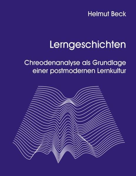 Lerngeschichten - Chreodenanalyse als Grundlage einer postmodernen Lernkultur als Buch