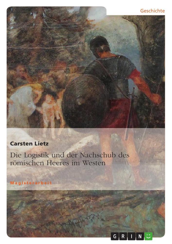 Die Logistik und der Nachschub des römischen Heeres im Westen als Buch (kartoniert)