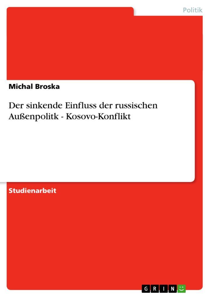 Der sinkende Einfluss der russischen Außenpolitk - Kosovo-Konflikt als Taschenbuch