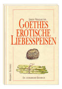 Goethes erotische Liebesspeisen