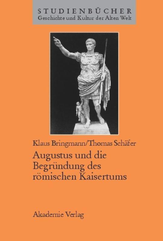 Augustus und die Begründung des römischen Kaisertums als Buch