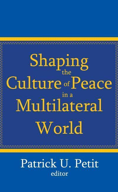 Shaping the Culture of Peace in a Multilateral World als Taschenbuch