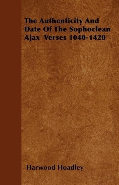 The Authenticity And Date Of The Sophoclean Ajax Verses 1040-1420 als Taschenbuch