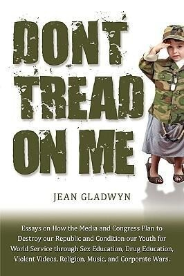Don't Tread on Me: Essays on How the Media and Congress Plan to Destroy Our Republic and Condition Our Youth for World Service Through Se als Taschenbuch