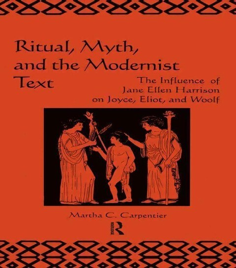 Ritual, Myth and the Modernist Text als Buch (gebunden)