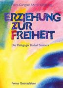 Erziehung zur Freiheit. Die Pädagogik Rudolf Steiners
