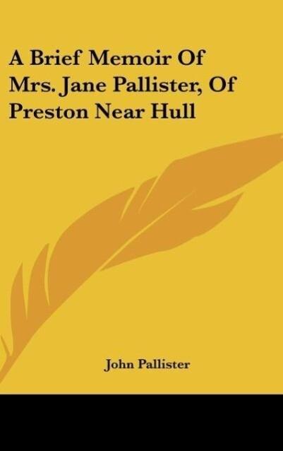 A Brief Memoir Of Mrs. Jane Pallister, Of Preston Near Hull als Buch (gebunden)