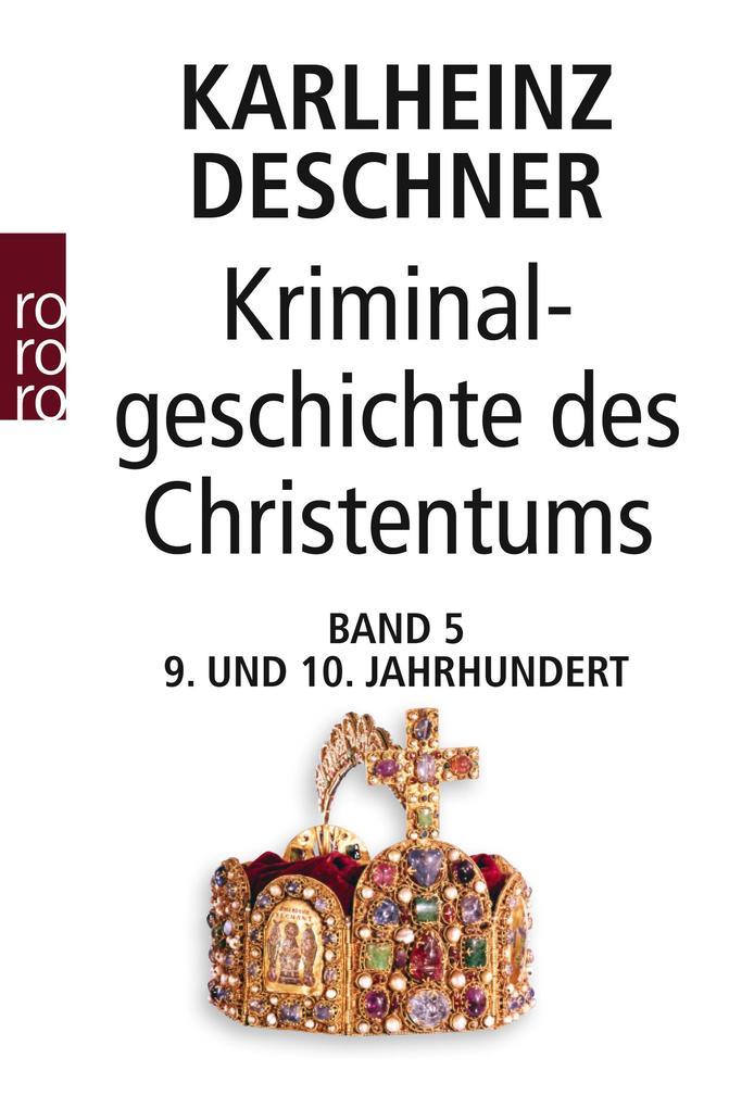 Kriminalgeschichte des Christentums 5. Neuntes und Zehntes Jahrhundert als Taschenbuch