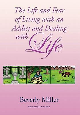 The Life and Fear of Living with an Addict and Dealing with Life als Buch (gebunden)