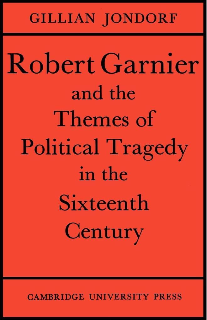 Robert Garnier and the Themes of Political Tragedy in the Sixteenth Century als Taschenbuch