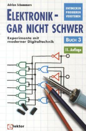 Elektronik, gar nicht schwer 03. Experimente mit moderner Digitaltechnik als Buch (kartoniert)