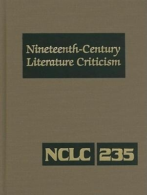 Nineteenth-Century Literature Criticism, Volume 235: Criticism of the Works of Novelists, Philosophers, and Other Creative Writers Who Died Between 18 als Buch (gebunden)