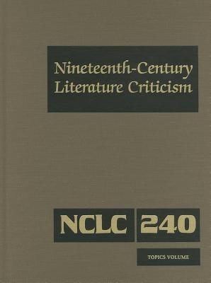 Nineteenth-Century Literature Criticism, Volume 240: Criticism of Various, Topics in Nineteenth-Century Literature, Including Literary and Critical Mo als Buch (gebunden)